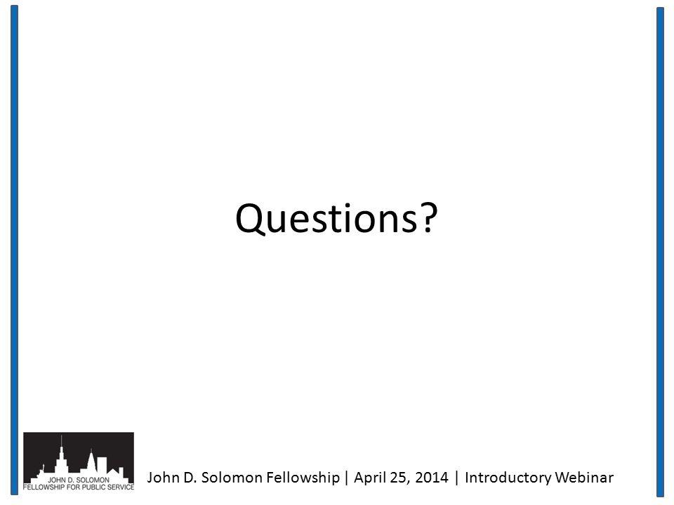 Questions John D. Solomon Fellowship | April 25, 2014 | Introductory Webinar