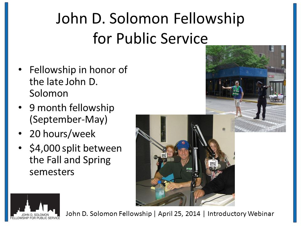 John D. Solomon Fellowship for Public Service Fellowship in honor of the late John D.