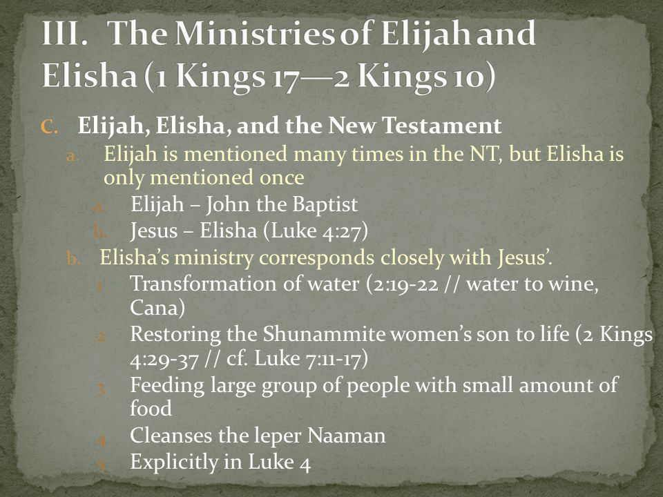 A. Elijah Battles against Ahab and Baal B. The miracles of Elijah and Elisha a. Many miracles performed b. Some miracles seem trivial and quite odd a.