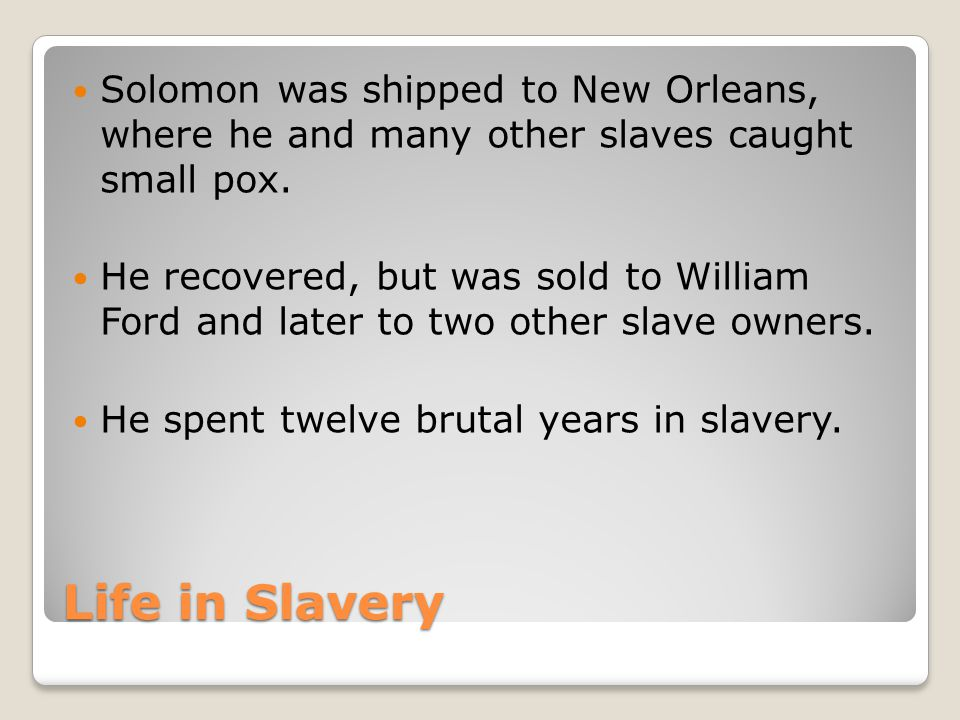Life in Slavery Solomon was shipped to New Orleans, where he and many other slaves caught small pox.