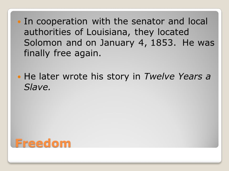 Freedom In cooperation with the senator and local authorities of Louisiana, they located Solomon and on January 4, 1853.