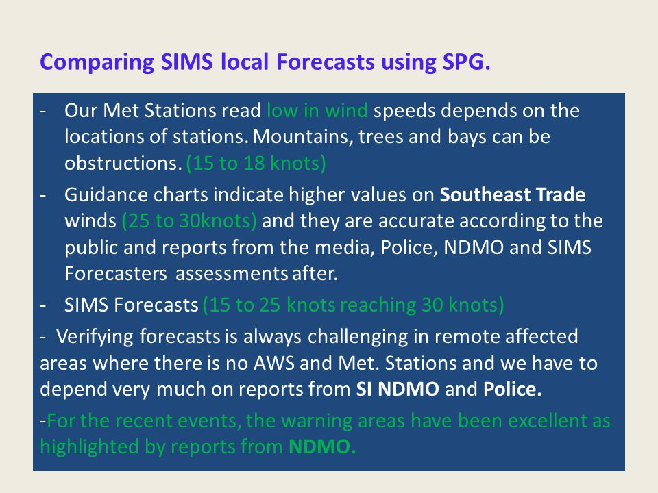 Comparing SIMS local Forecasts using SPG. -Our Met Stations read low in wind speeds depends on the locations of stations. Mountains, trees and bays ca