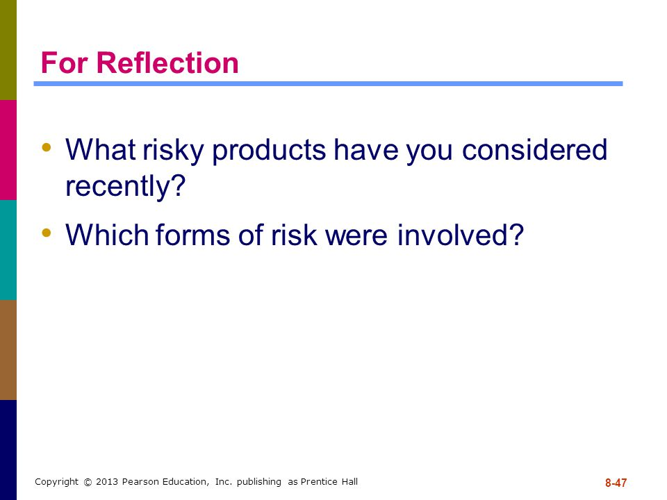 8-47 Copyright © 2013 Pearson Education, Inc. publishing as Prentice Hall For Reflection What risky products have you considered recently? Which forms