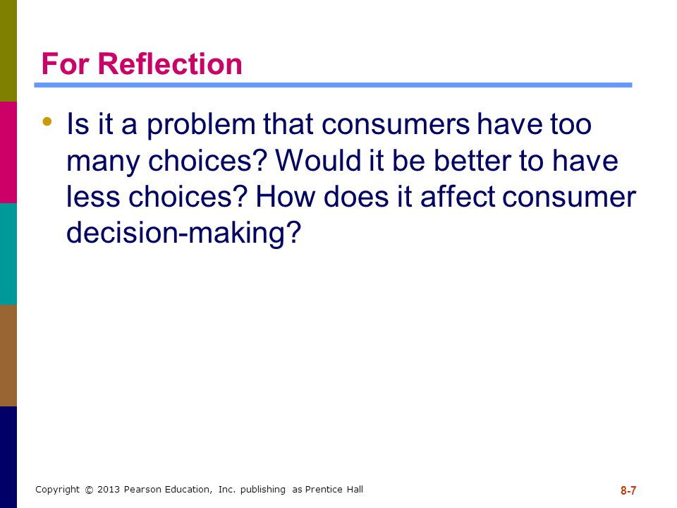 For Reflection Is it a problem that consumers have too many choices? Would it be better to have less choices? How does it affect consumer decision-mak