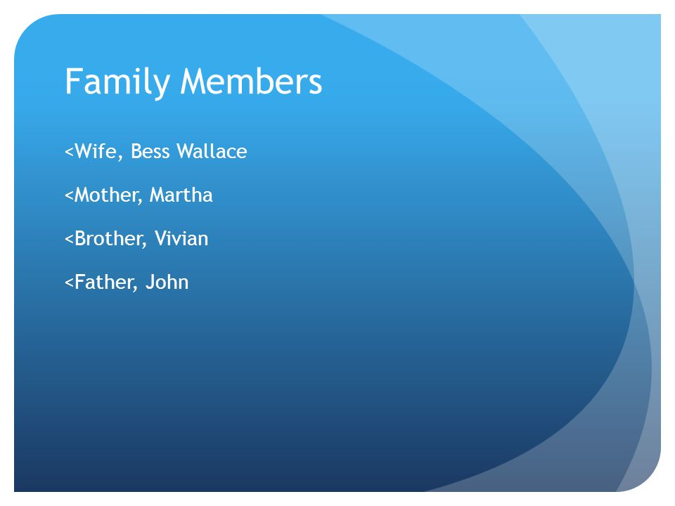 Family Members <Wife, Bess Wallace <Mother, Martha <Brother, Vivian <Father, John