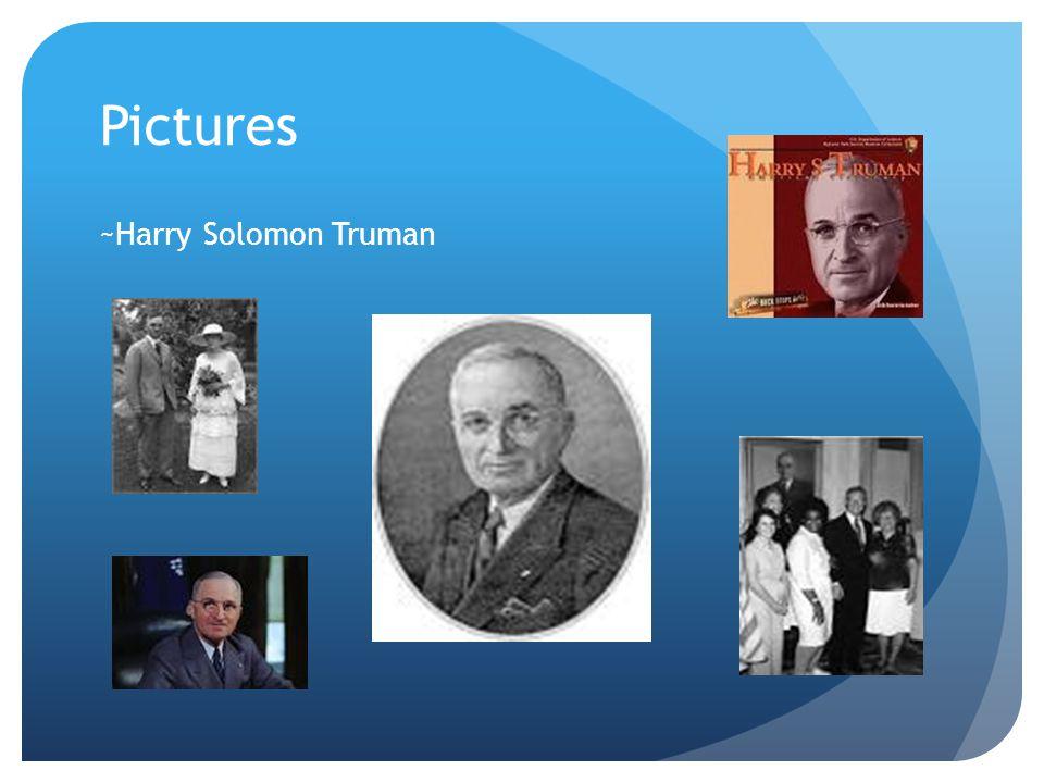 Pictures ~Harry Solomon Truman