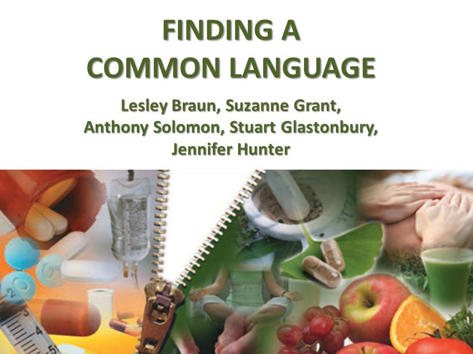 FINDING A COMMON LANGUAGE Lesley Braun, Suzanne Grant, Anthony Solomon, Stuart Glastonbury, Jennifer Hunter