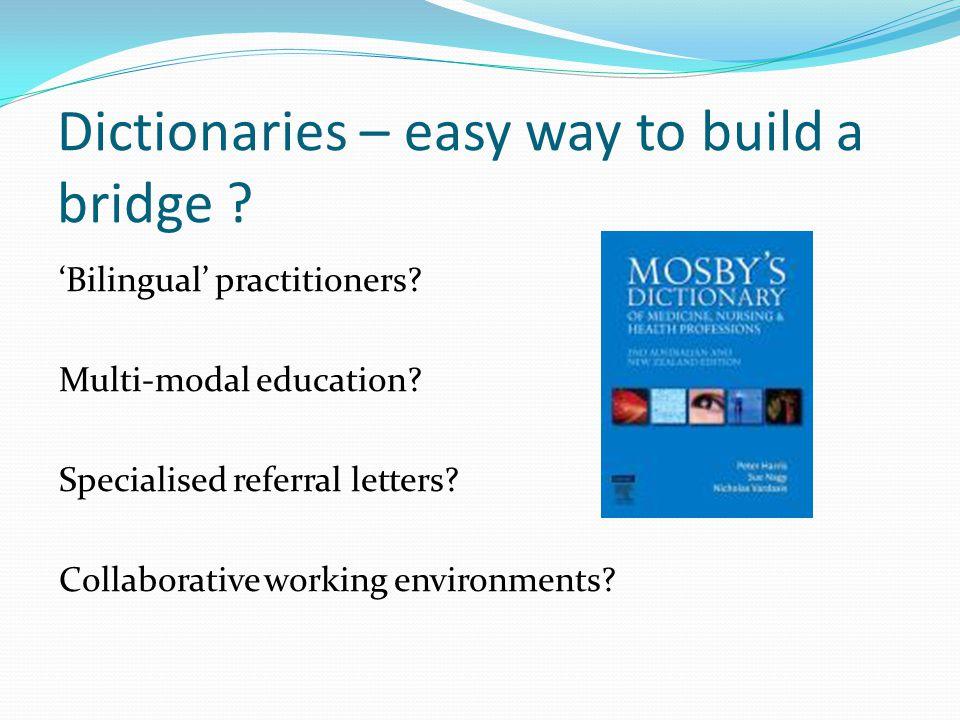Dictionaries – easy way to build a bridge . 'Bilingual' practitioners.