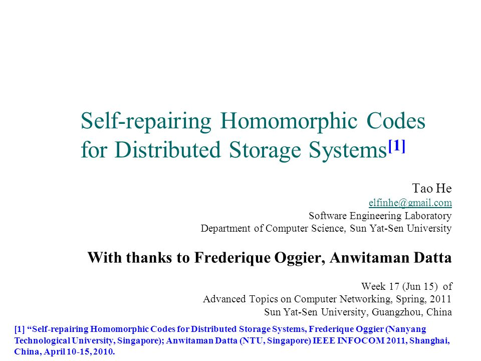 Self-repairing Homomorphic Codes for Distributed Storage Systems [1] Tao He elfinhe@gmail.com Software Engineering Laboratory Department of Computer S