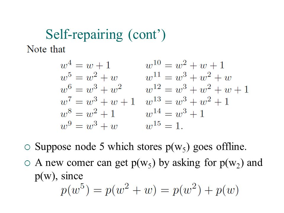 Self-repairing (cont')  Suppose node 5 which stores p(w 5 ) goes offline.  A new comer can get p(w 5 ) by asking for p(w 2 ) and p(w), since