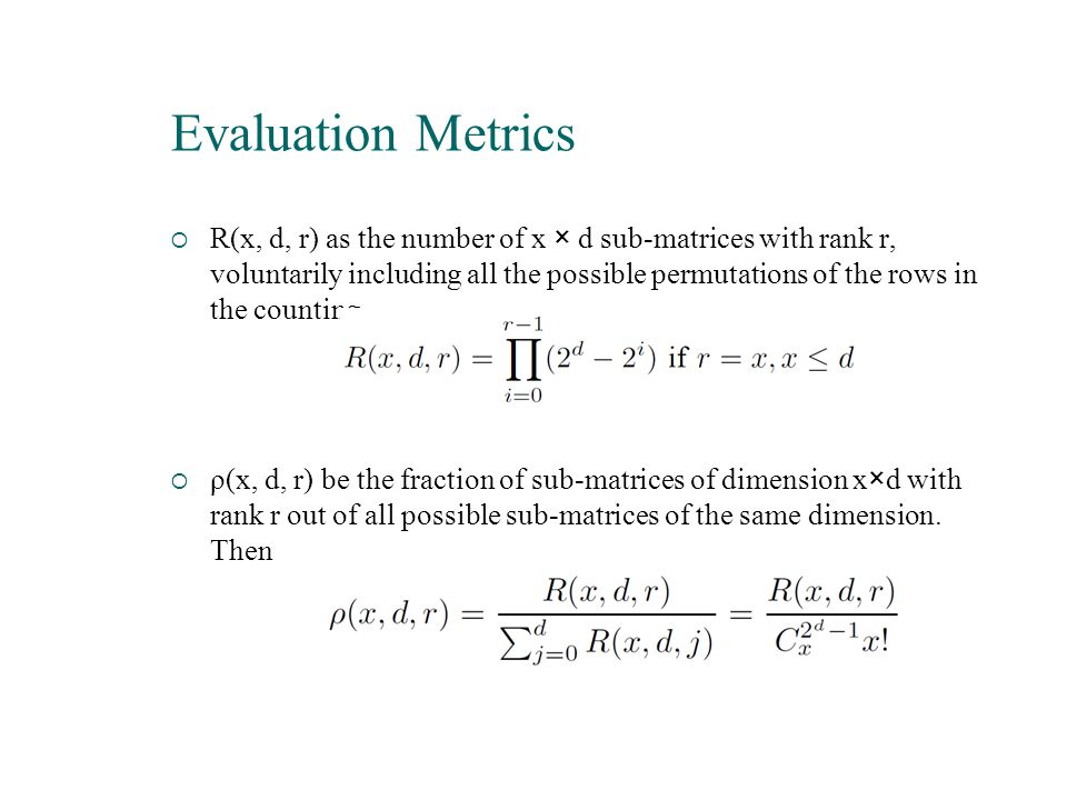 Evaluation Metrics  R(x, d, r) as the number of x × d sub-matrices with rank r, voluntarily including all the possible permutations of the rows in th