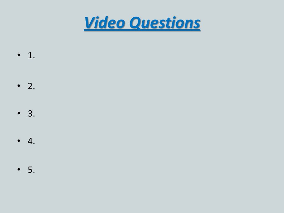 Video Questions 1. 2. 3. 4. 5.