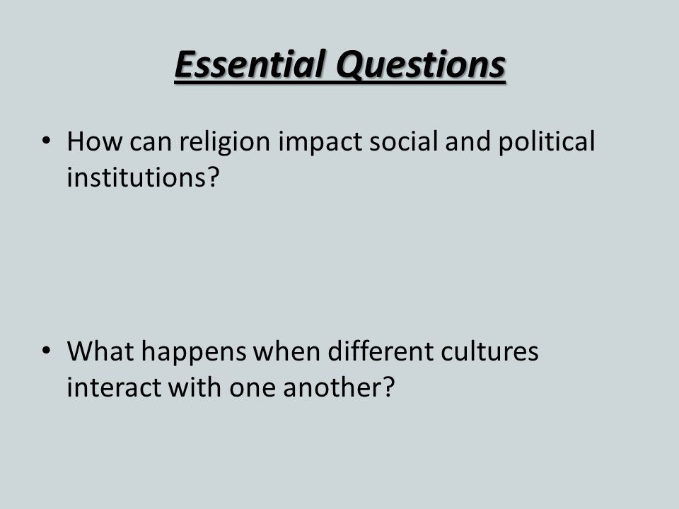 Essential Questions How can religion impact social and political institutions.