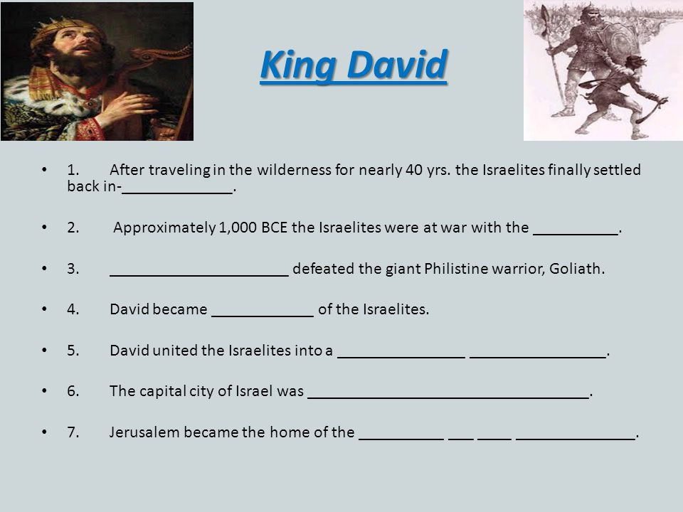 King David 1.After traveling in the wilderness for nearly 40 yrs.