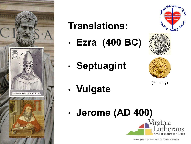 Ezra (400 BC) Septuagint Vulgate Jerome (AD 400) Translations: (Ptolemy)
