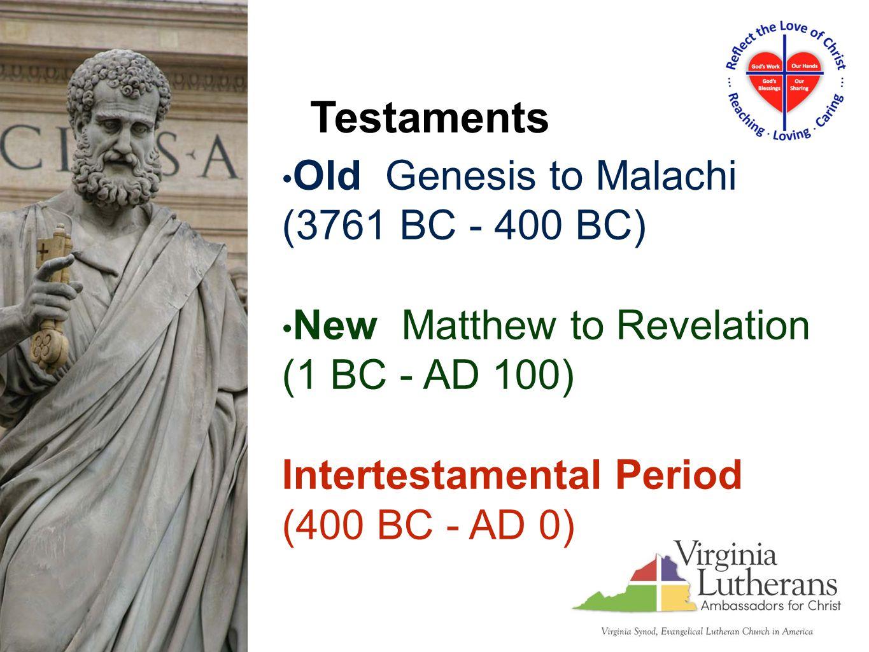 Old Genesis to Malachi (3761 BC - 400 BC) New Matthew to Revelation (1 BC - AD 100) Intertestamental Period (400 BC - AD 0) Testaments