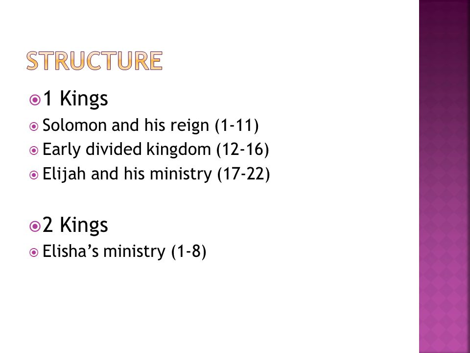  1 Kings  Solomon and his reign (1-11)  Early divided kingdom (12-16)  Elijah and his ministry (17-22)  2 Kings  Elisha's ministry (1-8)