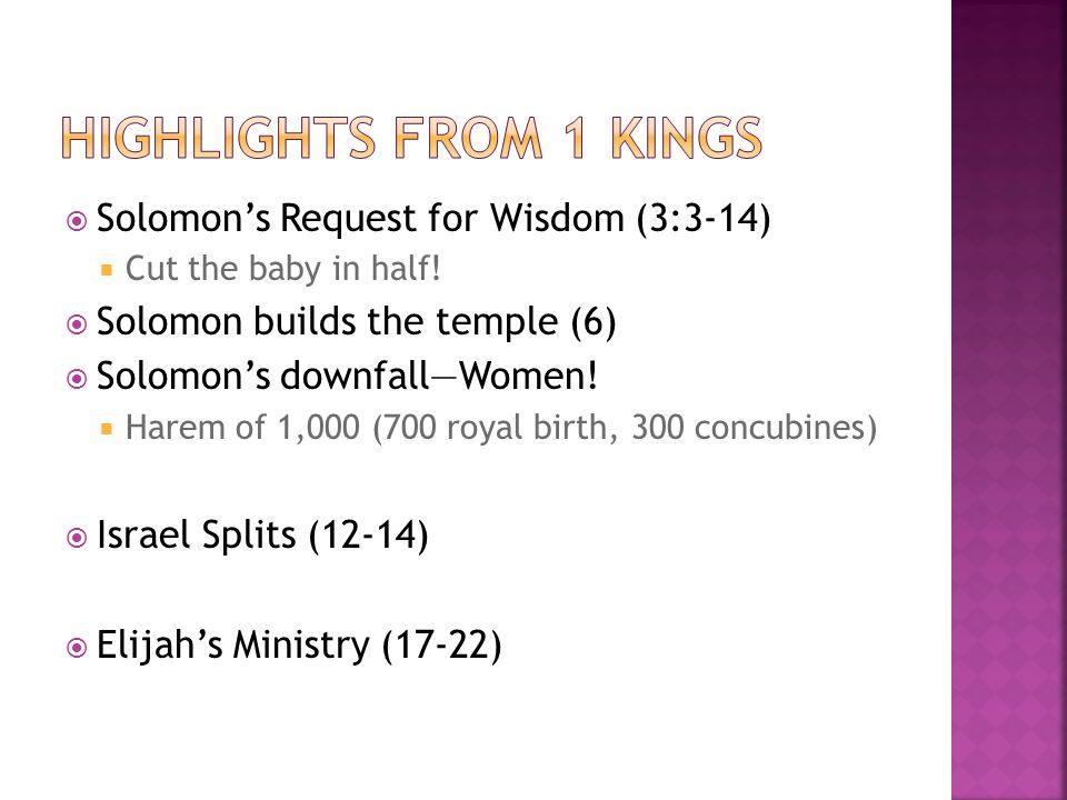  Solomon's Request for Wisdom (3:3-14)  Cut the baby in half!  Solomon builds the temple (6)  Solomon's downfall—Women!  Harem of 1,000 (700 roya