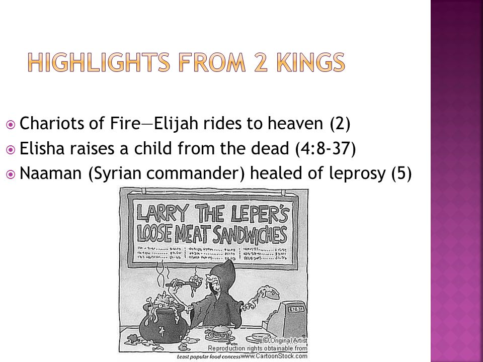  Chariots of Fire—Elijah rides to heaven (2)  Elisha raises a child from the dead (4:8-37)  Naaman (Syrian commander) healed of leprosy (5)
