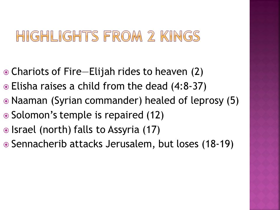  Chariots of Fire—Elijah rides to heaven (2)  Elisha raises a child from the dead (4:8-37)  Naaman (Syrian commander) healed of leprosy (5)  Solom