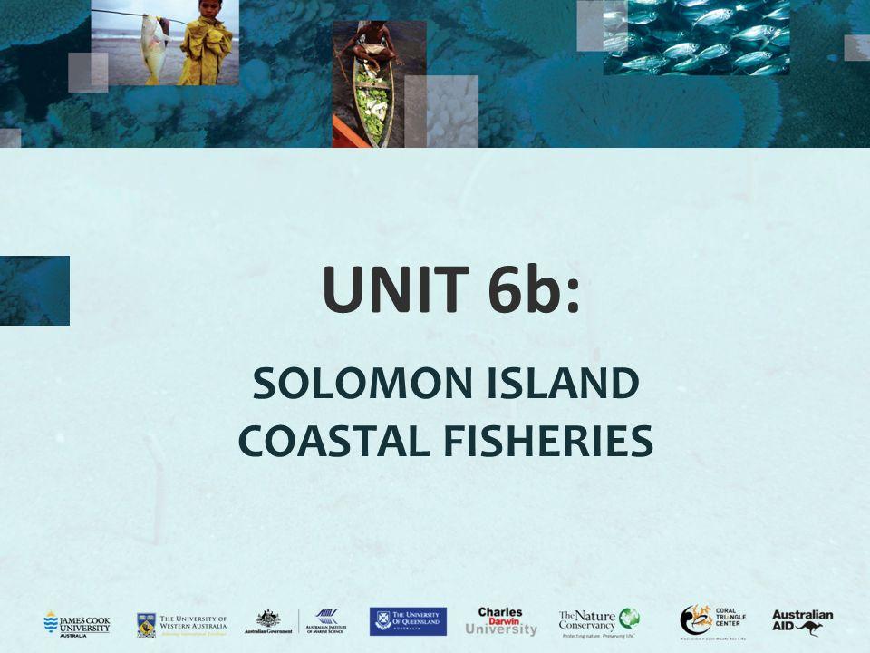 UNIT 6b: SOLOMON ISLAND COASTAL FISHERIES