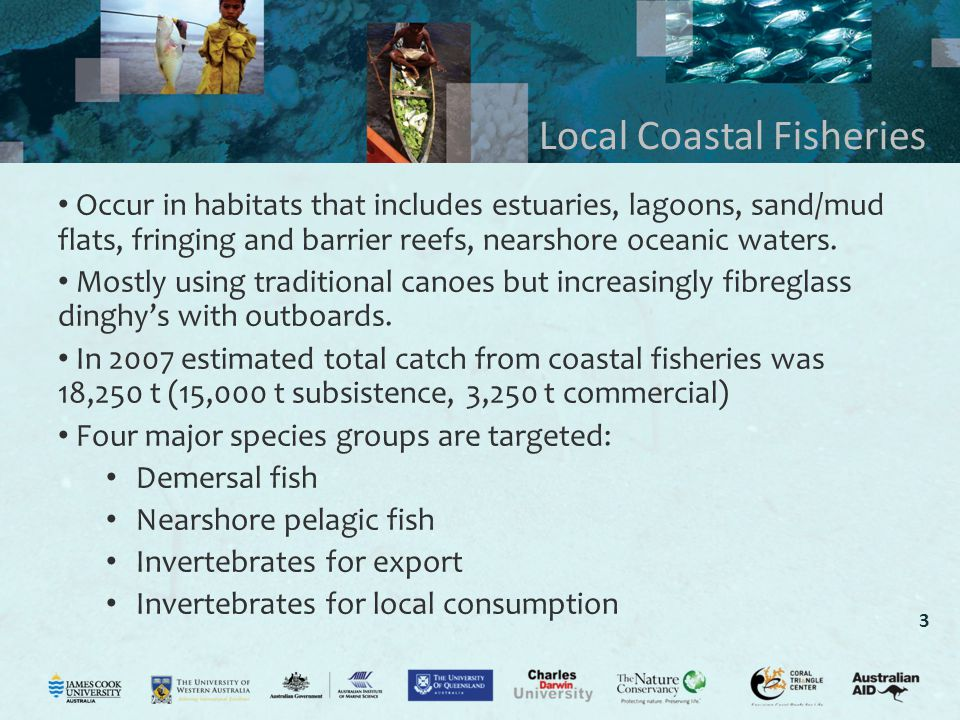 3 Local Coastal Fisheries Occur in habitats that includes estuaries, lagoons, sand/mud flats, fringing and barrier reefs, nearshore oceanic waters. Mo
