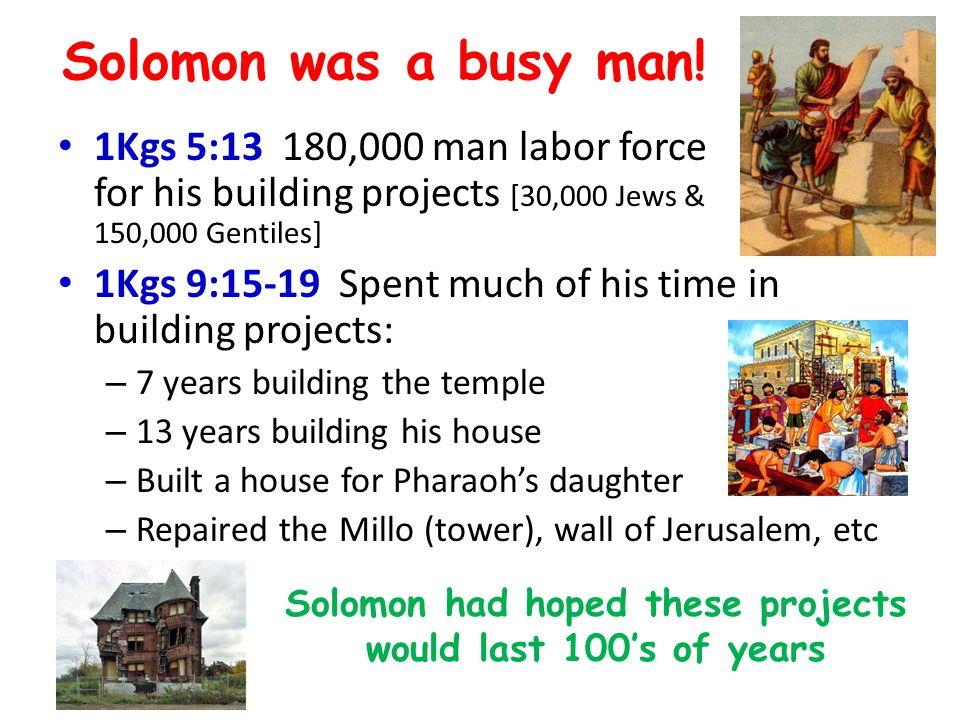Solomon was a busy man.