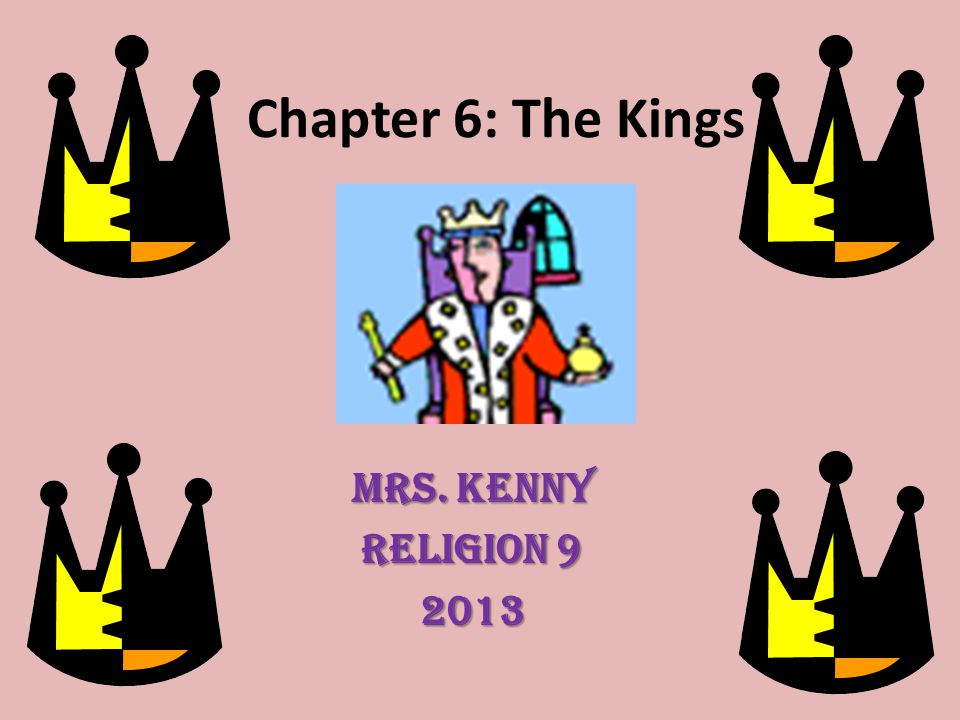 Chapter 6: The Kings Mrs. Kenny Religion 9 2013