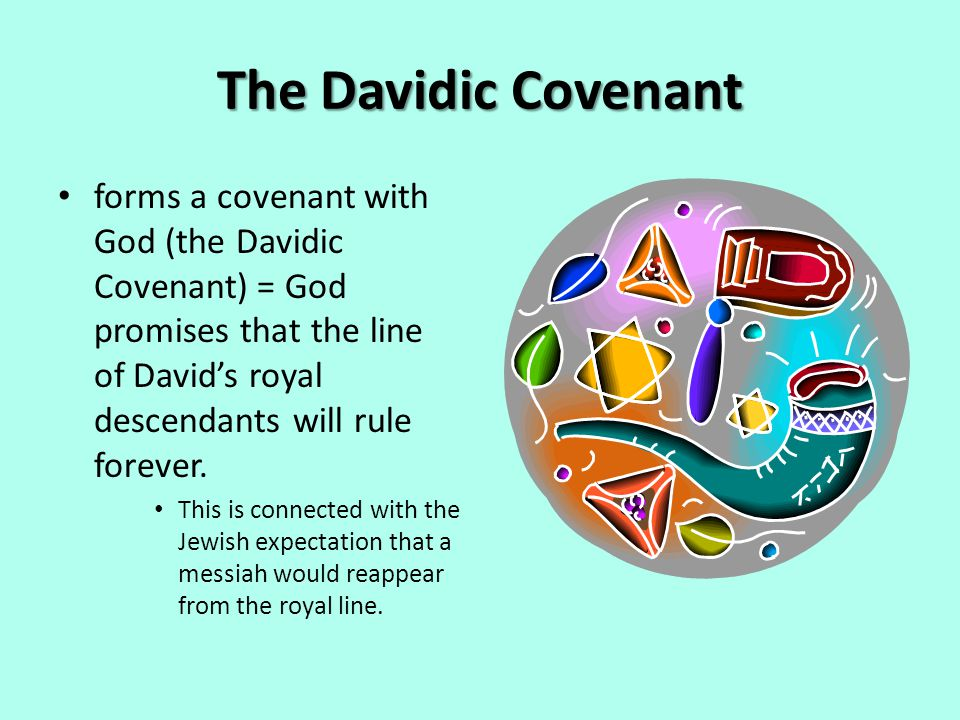 The Davidic Covenant forms a covenant with God (the Davidic Covenant) = God promises that the line of David's royal descendants will rule forever. Thi