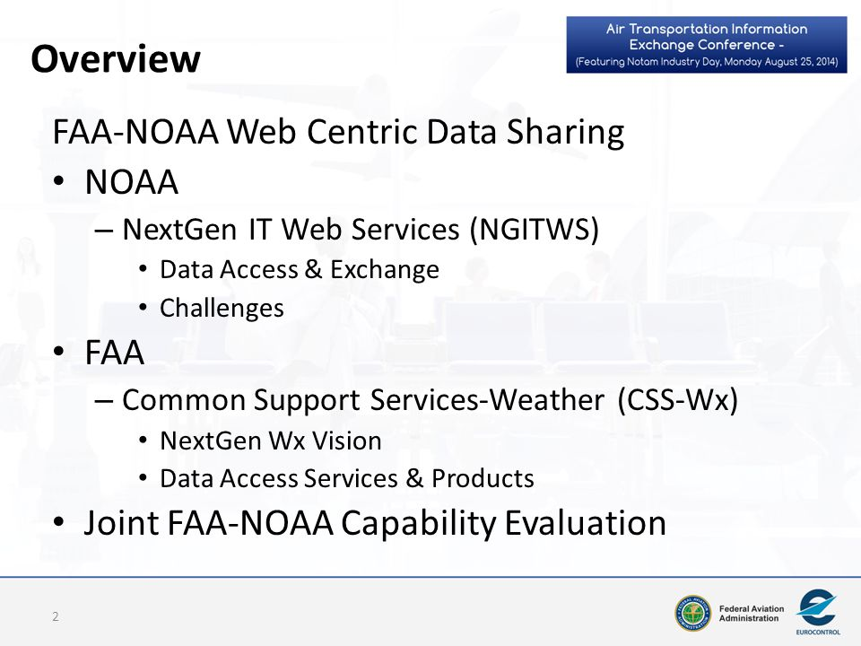 Overview FAA-NOAA Web Centric Data Sharing NOAA – NextGen IT Web Services (NGITWS) Data Access & Exchange Challenges FAA – Common Support Services-Wea