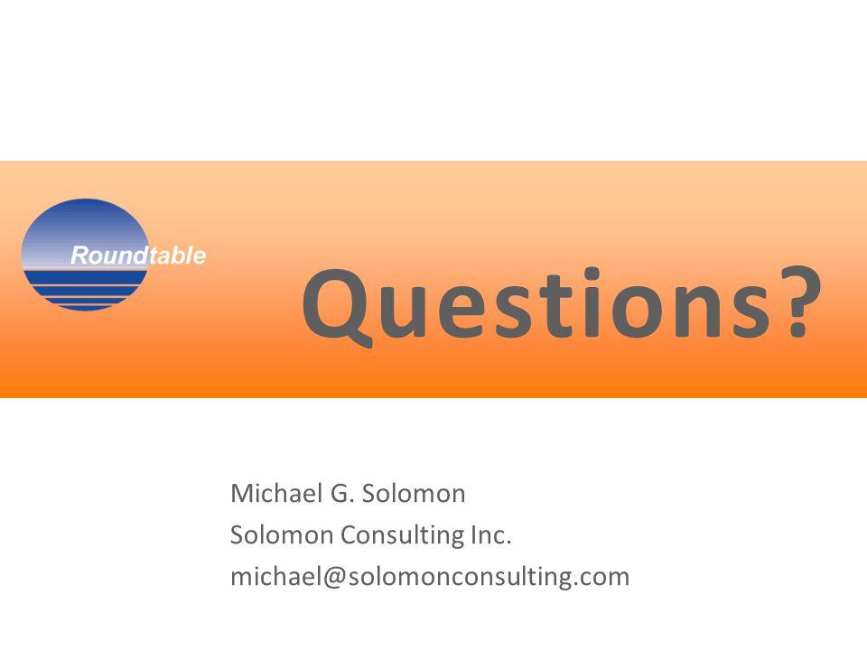 Questions Michael G. Solomon Solomon Consulting Inc. michael@solomonconsulting.com