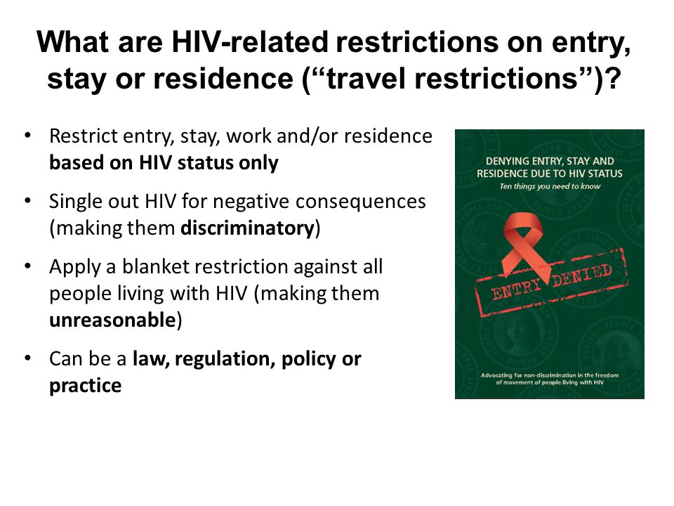 """What are HIV-related restrictions on entry, stay or residence (""""travel restrictions"""")? Restrict entry, stay, work and/or residence based on HIV status"""