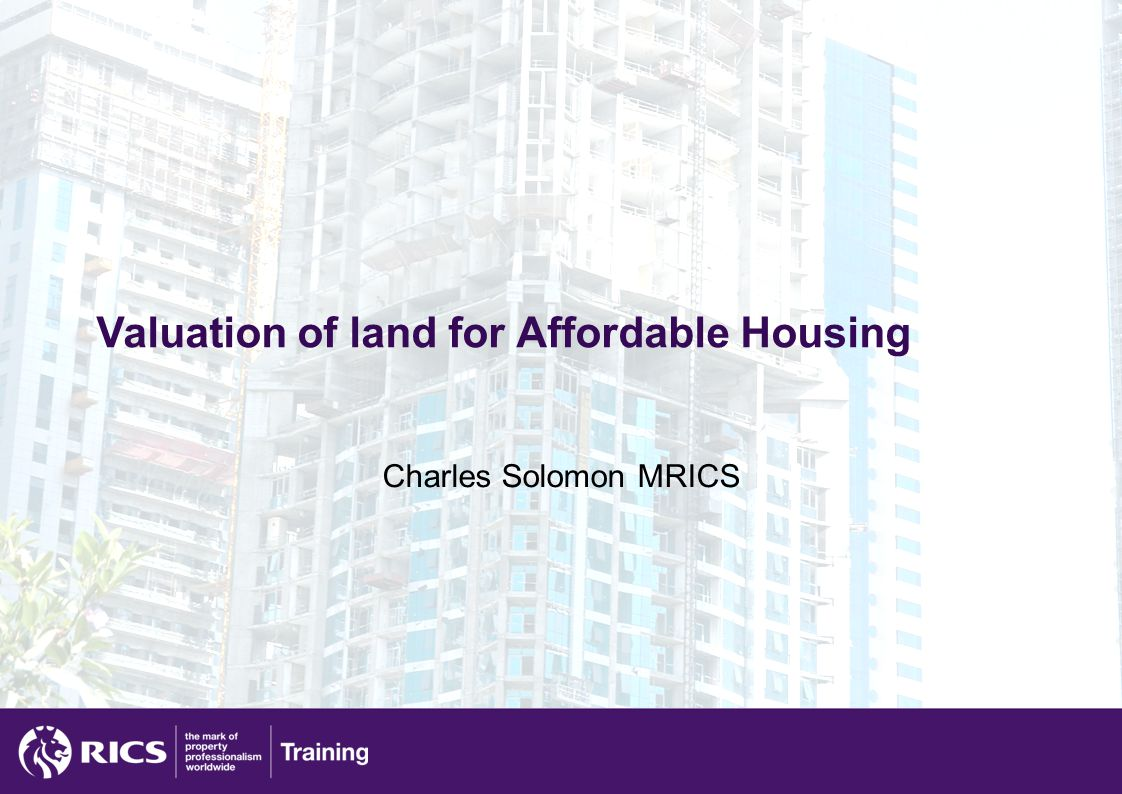Valuation of land for Affordable Housing Charles Solomon MRICS