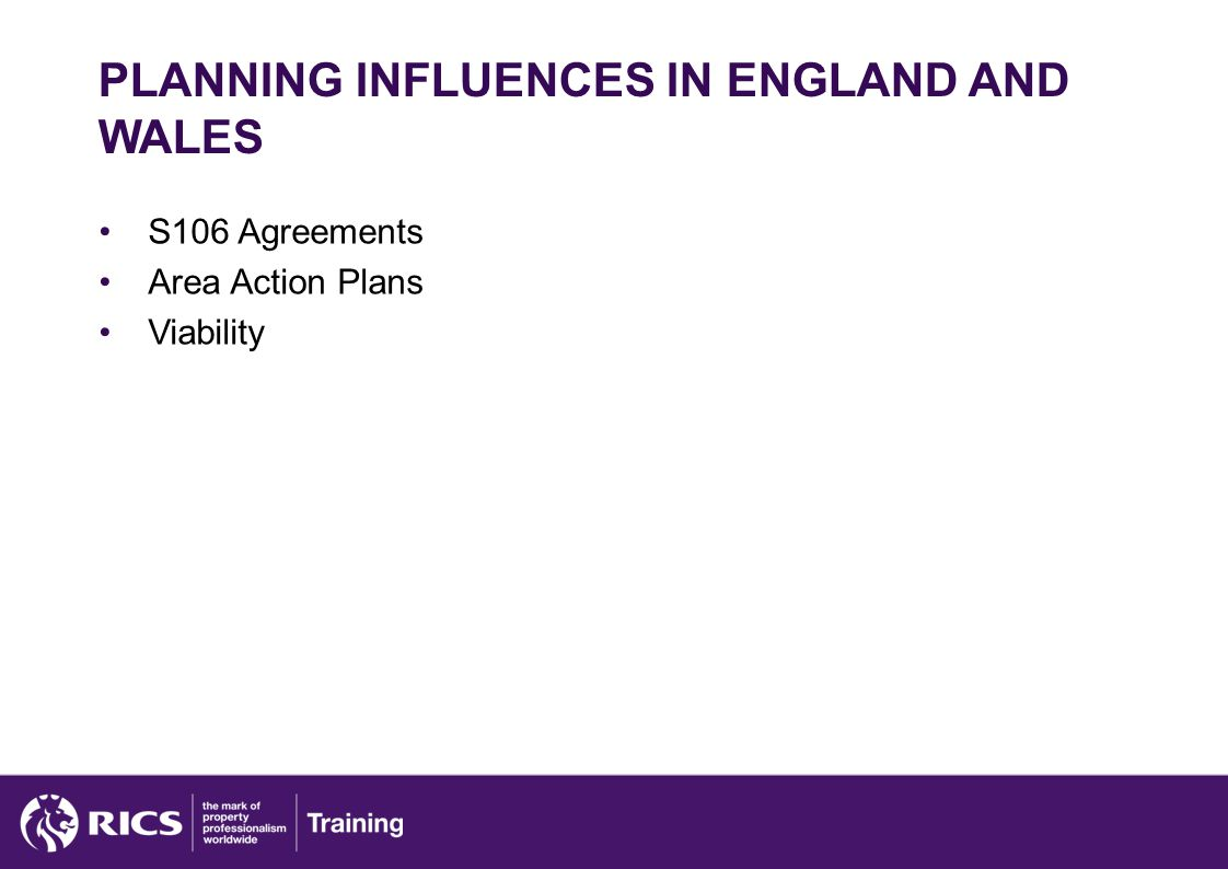 PLANNING INFLUENCES IN ENGLAND AND WALES S106 Agreements Area Action Plans Viability