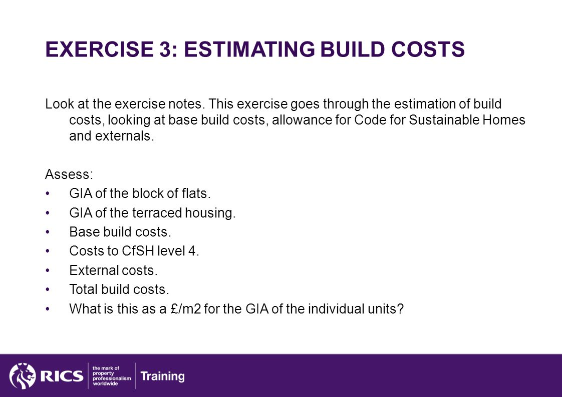 EXERCISE 3: ESTIMATING BUILD COSTS Look at the exercise notes.