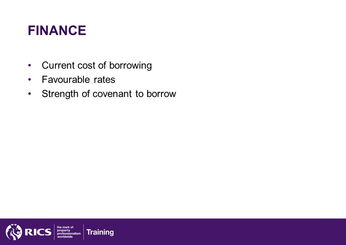 FINANCE Current cost of borrowing Favourable rates Strength of covenant to borrow