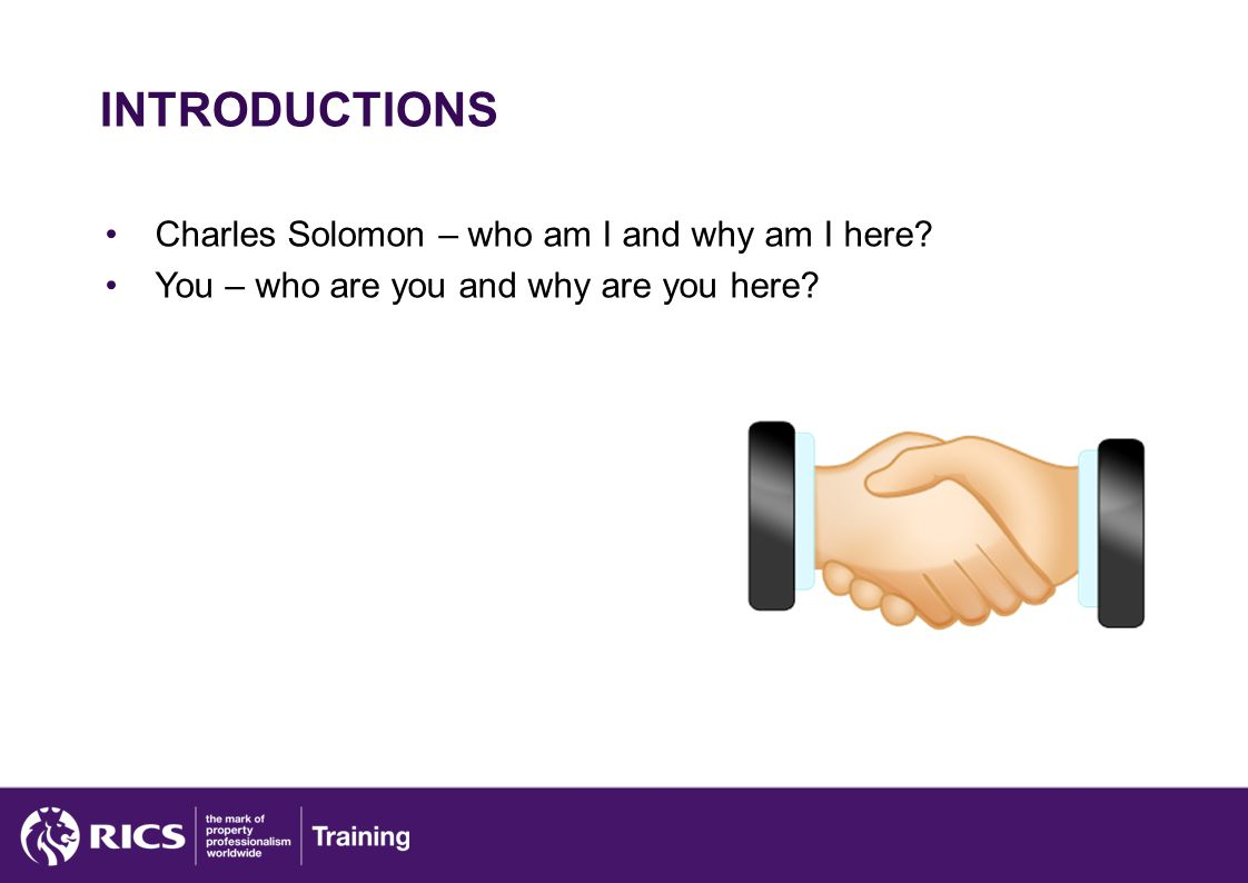 INTRODUCTIONS Charles Solomon – who am I and why am I here? You – who are you and why are you here?