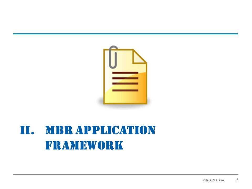 White & Case Essential Components of MBR Application 6 Describe Applicant & Affiliates Address Market Power Address Ancillary Services, Category Status, and Other Waivers and Limitations eTariff and Appendices 2 3 4 1