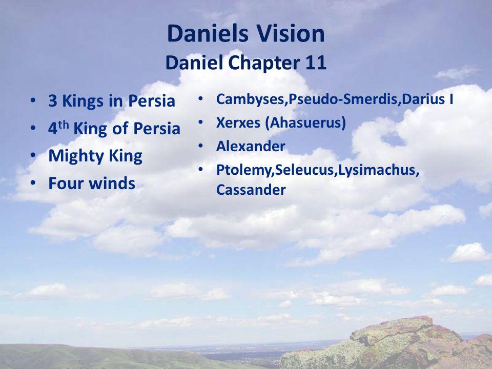 Daniels Vision Daniel Chapter 11 3 Kings in Persia 4 th King of Persia Mighty King Four winds Cambyses,Pseudo-Smerdis,Darius I Xerxes (Ahasuerus) Alexander Ptolemy,Seleucus,Lysimachus, Cassander