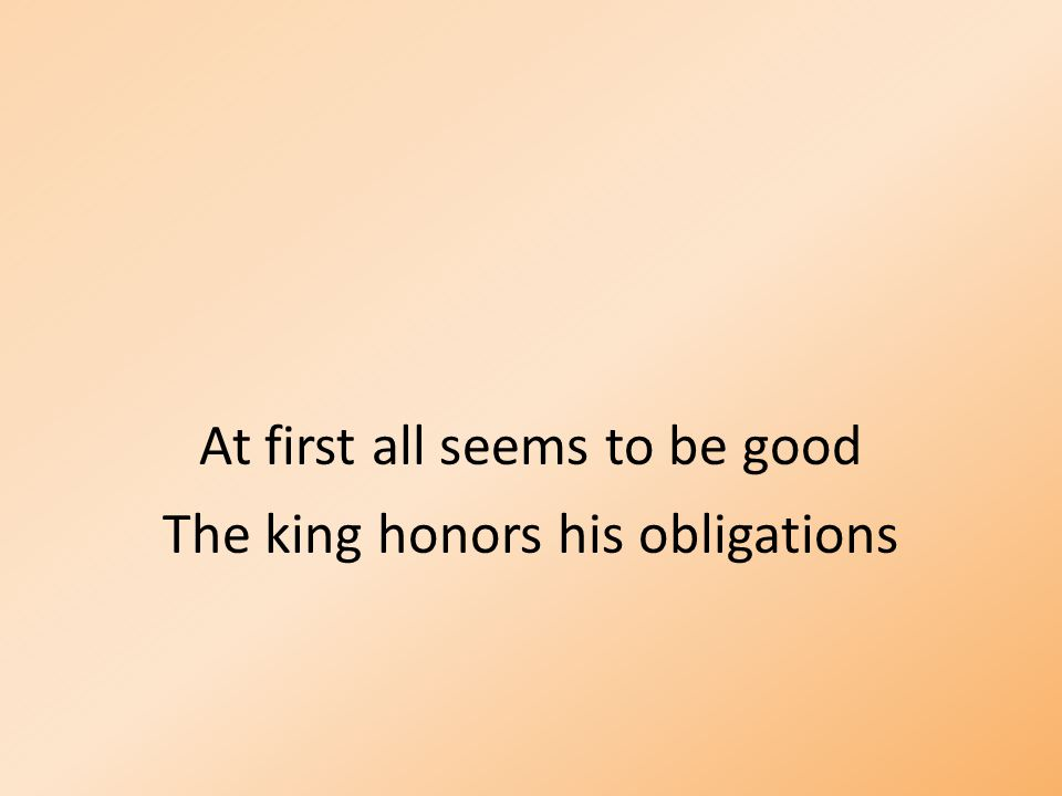 At first all seems to be good The king honors his obligations