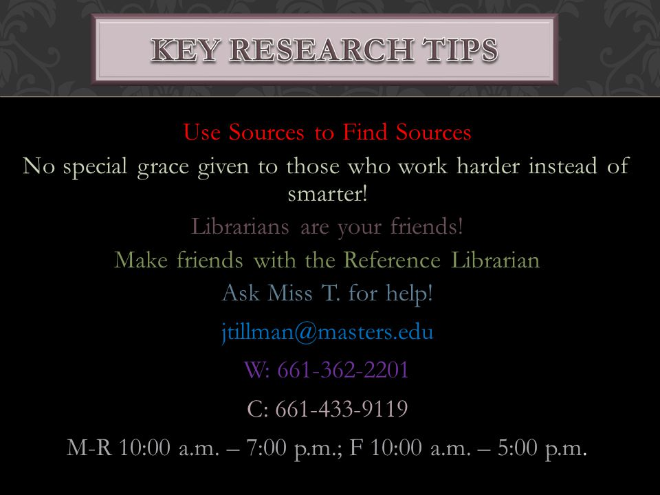 Use Sources to Find Sources No special grace given to those who work harder instead of smarter.