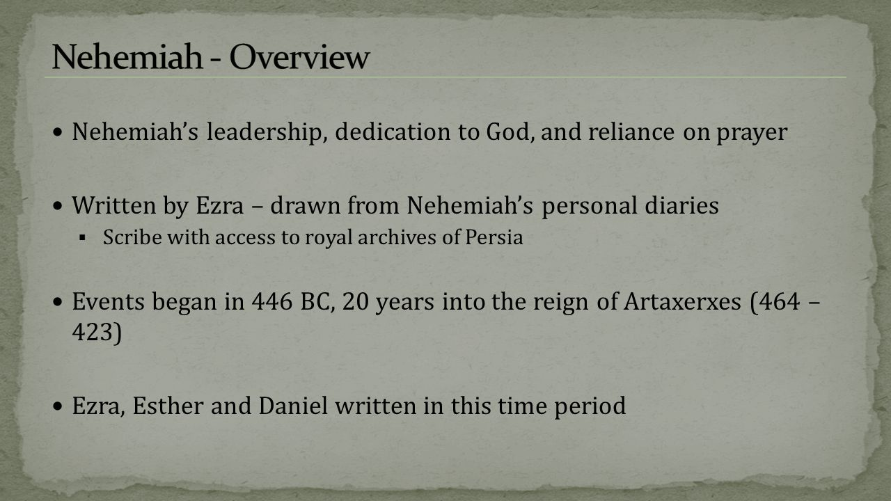 Nehemiah's leadership, dedication to God, and reliance on prayer Written by Ezra – drawn from Nehemiah's personal diaries  Scribe with access to roya