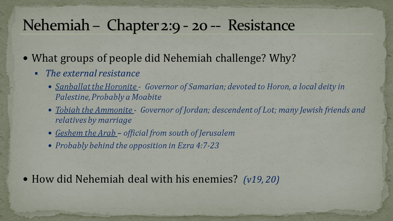 What groups of people did Nehemiah challenge? Why?  The external resistance Sanballat the Horonite - Governor of Samarian; devoted to Horon, a local