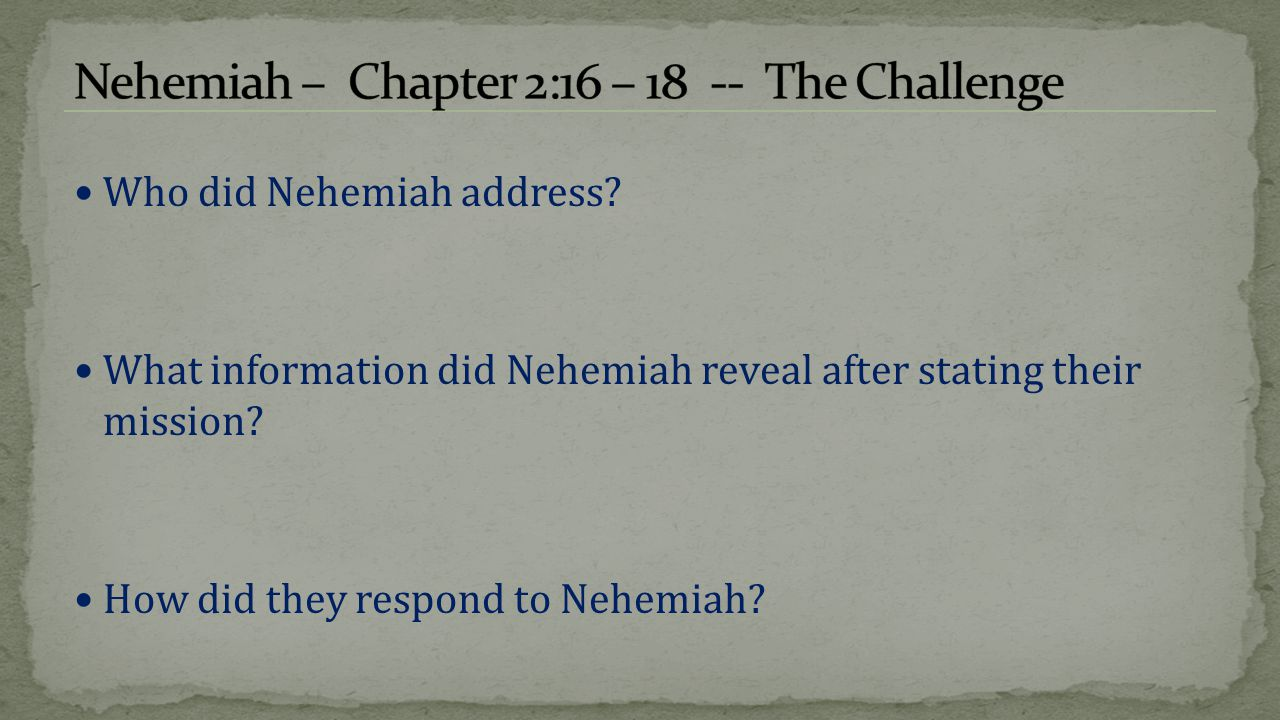Who did Nehemiah address? What information did Nehemiah reveal after stating their mission? How did they respond to Nehemiah?
