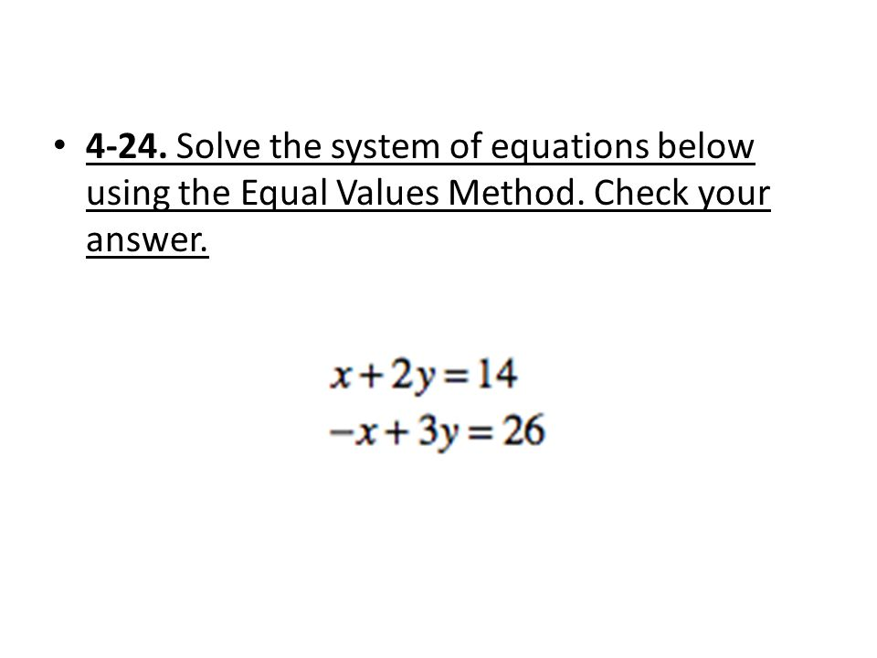 4-24. Solve the system of equations below using the Equal Values Method. Check your answer.