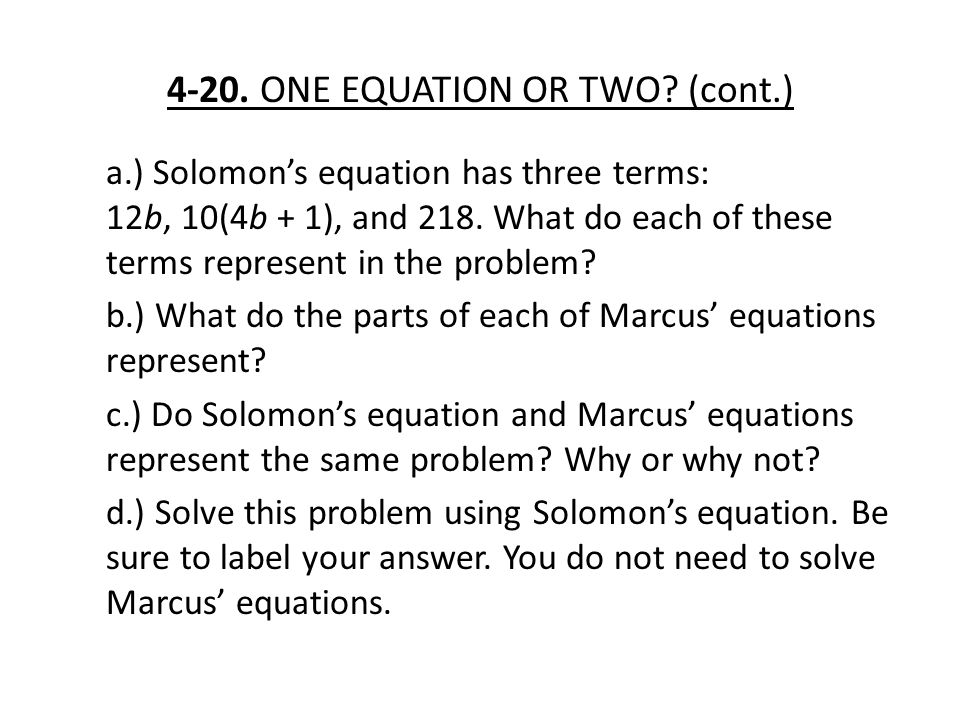 4-20. ONE EQUATION OR TWO? (cont.) a.) Solomon's equation has three terms: 12b, 10(4b + 1), and 218. What do each of these terms represent in the prob