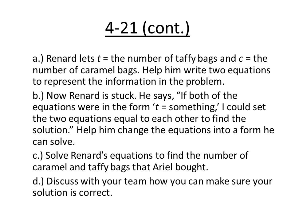 4-21 (cont.) a.) Renard lets t = the number of taffy bags and c = the number of caramel bags.