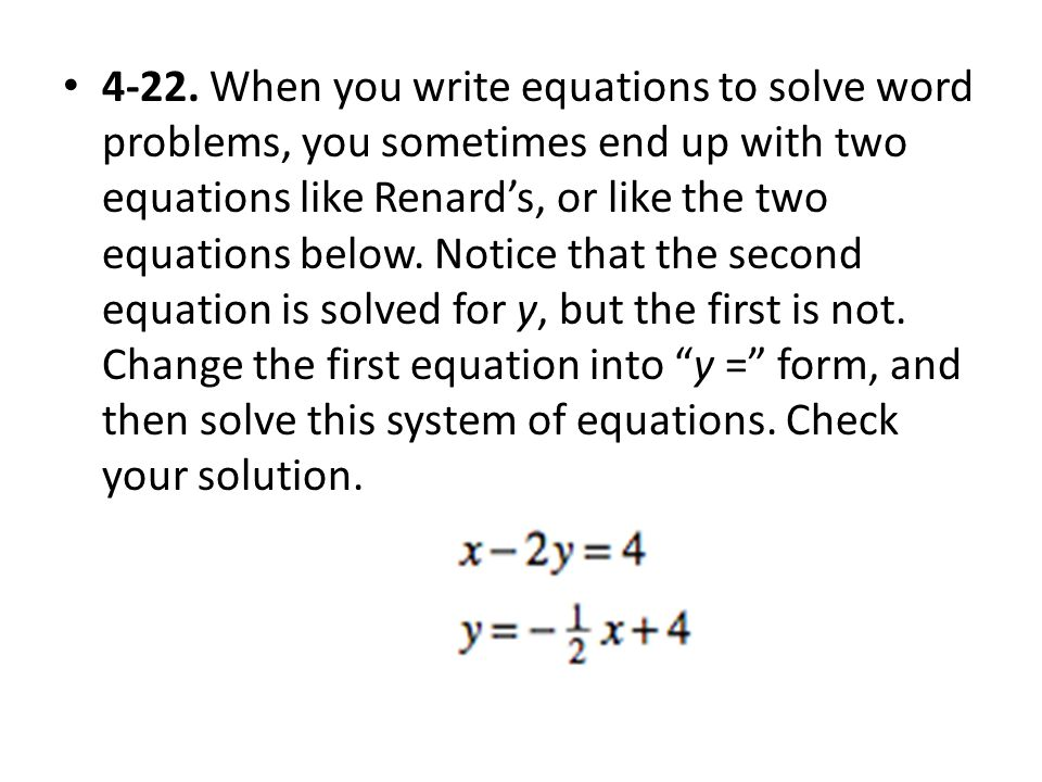 4-22. When you write equations to solve word problems, you sometimes end up with two equations like Renard's, or like the two equations below. Notice