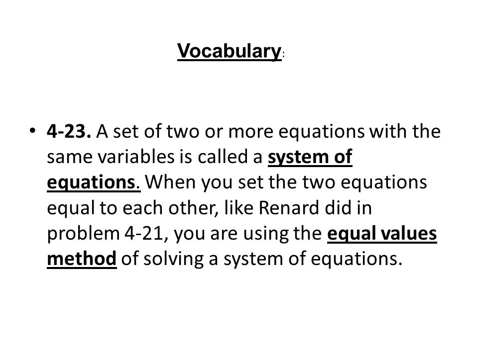 4-23. A set of two or more equations with the same variables is called a system of equations.