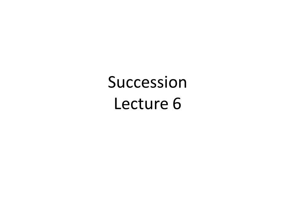Succession Lecture 6